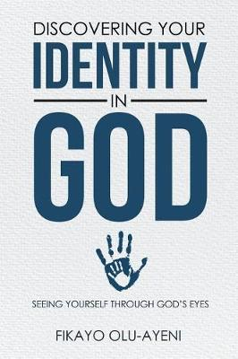 Discovering Your Identity in God: Seeing Yourself Through God's Eyes (Paperback)
