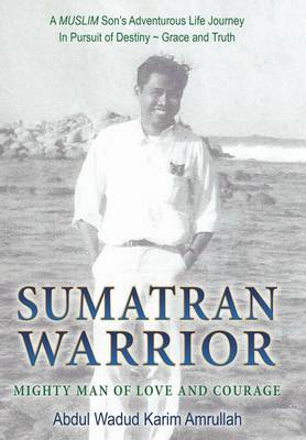 Sumatran Warrior: Mighty Man of Love and Courage (Hardback)