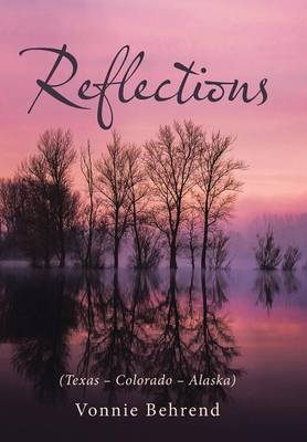 Reflections: (Texas - Colorado - Alaska) (Hardback)