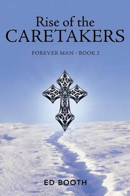Rise of the Caretakers: Forever Man - Book 2 (Paperback)