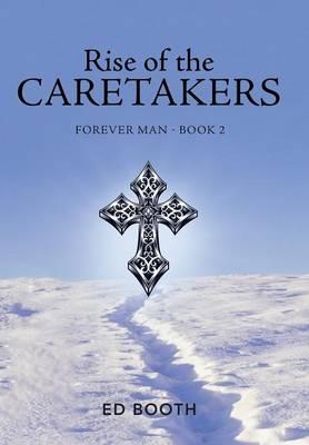 Rise of the Caretakers: Forever Man - Book 2 (Hardback)