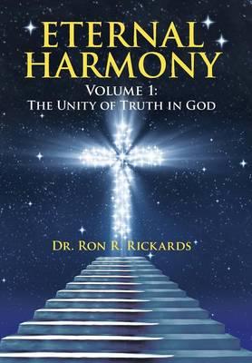 Eternal Harmony: Volume 1: The Unity of Truth in God (Hardback)