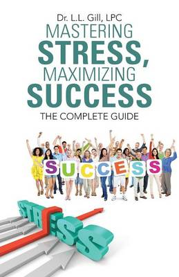 Mastering Stress, Maximizing Success: The Complete Guide (Paperback)