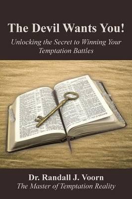 The Devil Wants You!: Unlocking the Secret to Winning Your Temptation Battles (Paperback)