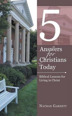 5 Answers for Christians Today: Biblical Lessons for Living in Christ (Hardback)