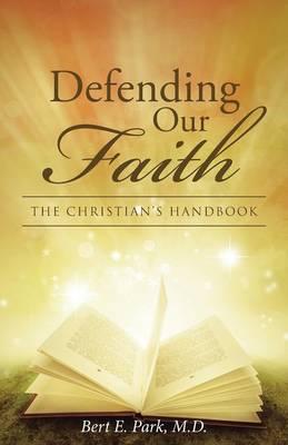 Defending Our Faith: The Christian's Handbook (Paperback)