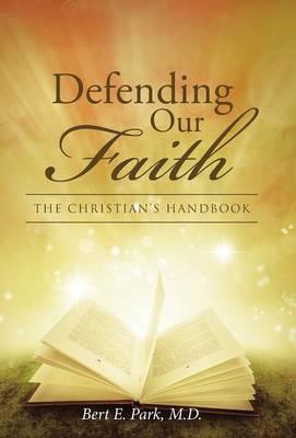 Defending Our Faith: The Christian's Handbook (Hardback)