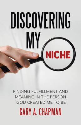 Discovering My Niche: Finding Fulfillment and Meaning in the Person God Created Me to Be (Paperback)