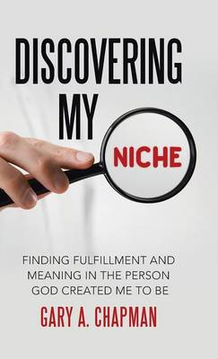 Discovering My Niche: Finding Fulfillment and Meaning in the Person God Created Me to Be (Hardback)