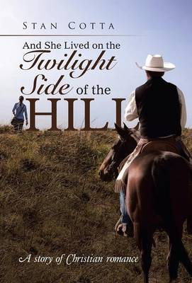 And She Lived on the Twilight Side of the Hill: A Story of Christian Romance (Hardback)