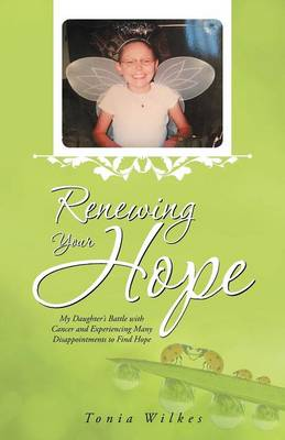 Renewing Your Hope: My Daughter's Battle with Cancer and Experiencing Many Disappointments to Find Hope (Paperback)