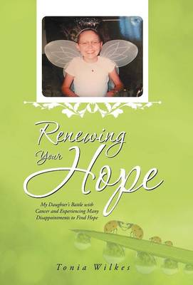 Renewing Your Hope: My Daughter's Battle with Cancer and Experiencing Many Disappointments to Find Hope (Hardback)