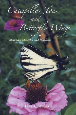 Caterpillar Toes and Butterfly Wings: Memoirs, Miracles and Mayhem (Paperback)