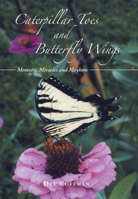 Caterpillar Toes and Butterfly Wings: Memoirs, Miracles and Mayhem (Hardback)