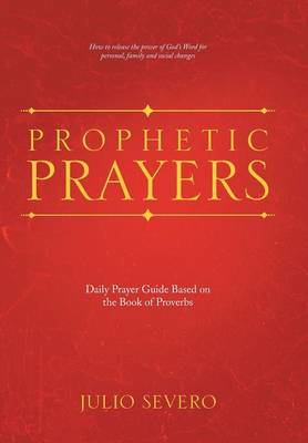 Prophetic Prayers: Daily Prayer Guide Based on the Book of Proverbs (Hardback)