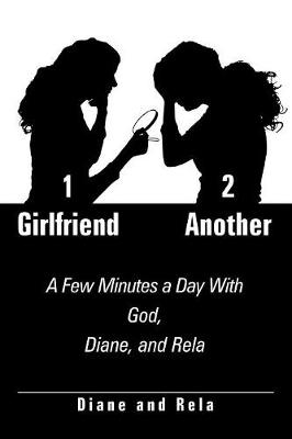 1 Girlfriend 2 Another: A Few Minutes a Day with God, Diane, and Rela (Paperback)