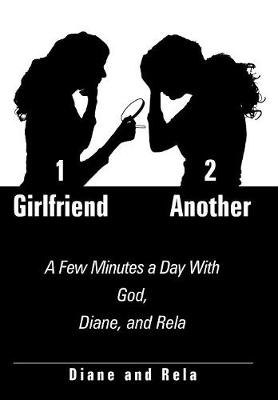 1 Girlfriend 2 Another: A Few Minutes a Day with God, Diane, and Rela (Hardback)