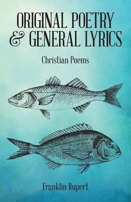 Original Poetry & General Lyrics: Christian Poems (Paperback)