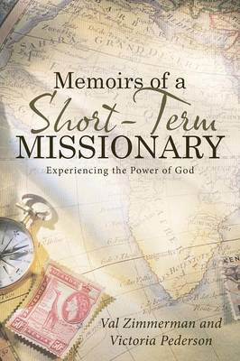 Memoirs of a Short-Term Missionary: Experiencing the Power of God (Paperback)