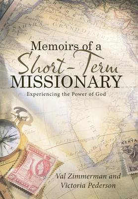 Memoirs of a Short-Term Missionary: Experiencing the Power of God (Hardback)