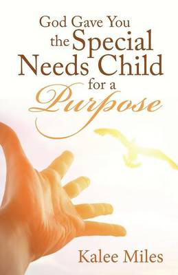 God Gave You the Special Needs Child for a Purpose (Paperback)