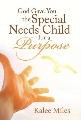 God Gave You the Special Needs Child for a Purpose (Hardback)