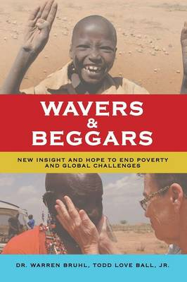 Wavers & Beggars: New Insight and Hope to End Poverty and Global Challenges (Paperback)