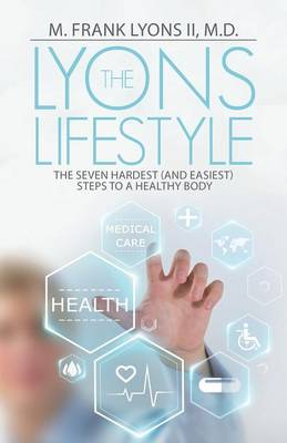 The Lyons Lifestyle: The Seven Hardest (and Easiest) Steps to a Healthy Body (Paperback)
