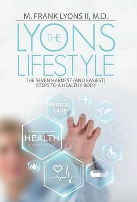 The Lyons Lifestyle: The Seven Hardest (and Easiest) Steps to a Healthy Body (Hardback)
