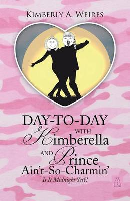 Day-To-Day with Kimberella and Prince Ain't-So-Charmin': Is It Midnight Yet?! (Paperback)
