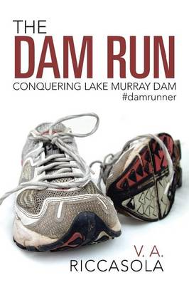 The Dam Run: Conquering Lake Murray Dam #damrunner (Paperback)