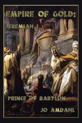 Empire of Gold: Jeremiah I: Prince of Babylon (Paperback)
