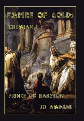 Empire of Gold: Jeremiah I: Prince of Babylon (Hardback)