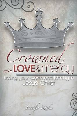 Crowned with Love and Mercy: Finding Your Worth and Identity in Jesus Christ (Paperback)
