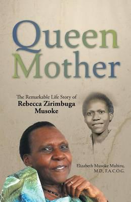 Queen Mother: The Remarkable Life Story of Rebecca Zirimbuga Musoke (Paperback)