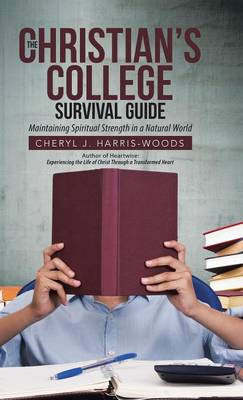 The Christian's College Survival Guide: Maintaining Spiritual Strength in a Natural World (Hardback)