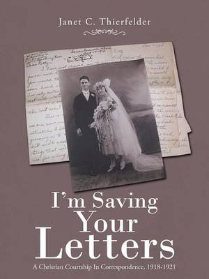 I'm Saving Your Letters: A Christian Courtship in Correspondence, 1918-1921 (Paperback)