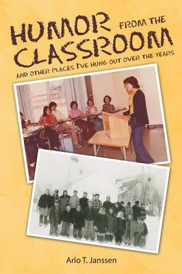 Humor from the Classroom: And Other Places I've Hung Out Over the Years (Paperback)