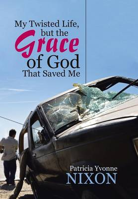 My Twisted Life, But the Grace of God That Saved Me (Hardback)