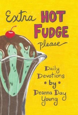 Extra Hot Fudge Please: Daily Devotions (Hardback)