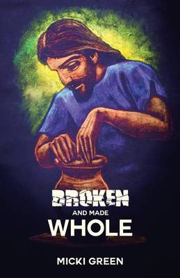 Broken and Made Whole (Paperback)