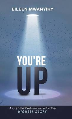 You're Up: A Lifetime Performance for the Highest Glory (Hardback)