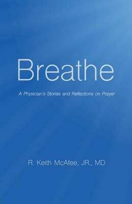 Breathe: A Physician's Stories and Reflections on Prayer (Paperback)