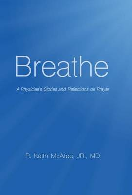 Breathe: A Physician's Stories and Reflections on Prayer (Hardback)