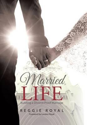 Married Life: Building a Divorce Proof Marriage (Hardback)