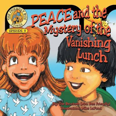 Peace and the Mystery of the Vanishing Lunch: Episode 3 of the Friendly Bus Stories (Paperback)