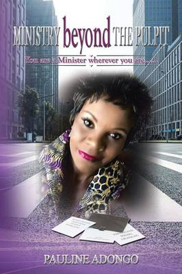 Ministry Beyond the Pulpit: You Are a Minister Wherever You Are...... (Paperback)