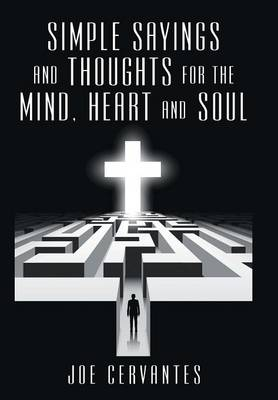 Simple Sayings and Thoughts for the Mind, Heart and Soul (Hardback)