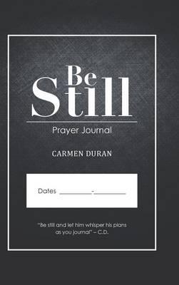 Be Still: Prayer Journal (Hardback)