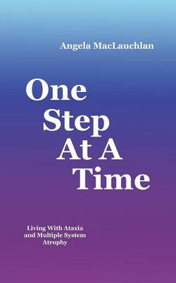 One Step at a Time: Living with Ataxia and Multiple System Atrophy (Paperback)